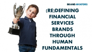 (Re)defining Financial Services Brands Through Human Fundamentals