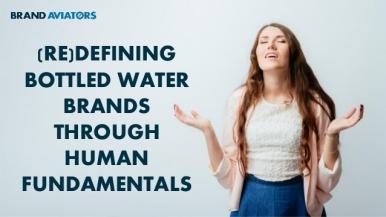 (Re)defining Bottled Water Brands Through Human Fundamentals