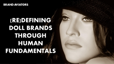 (Re)defining Doll Brands Through Human Fundamentals