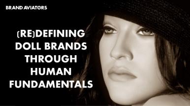 (Re)defining Doll Brands Through Human Fundamentals