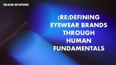 (Re)defining Eyewear Brands Through Human Fundamentals