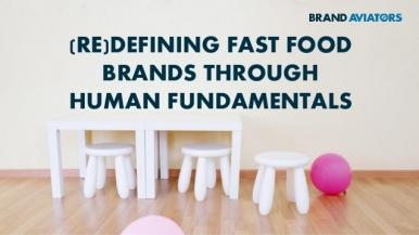 (Re)defining Fast Food Brands Through Human Fundamentals