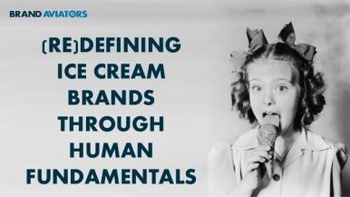 (Re)defining Ice Cream Brands Through Human Fundamentals
