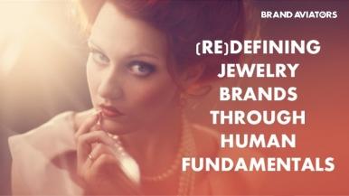 (Re)defining Jewelry Brands Through Human Fundamentals