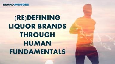 (Re)defining Liquor Brands Through Human Fundamentals