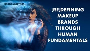 (Re)defining Makeup Brands Through Human Fundamentals