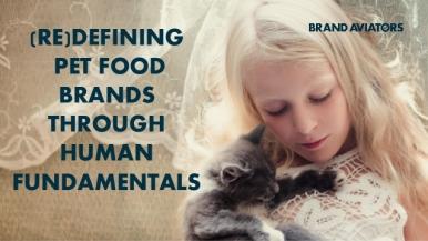 (Re)defining Pet Food Brands Through Human Fundamentals