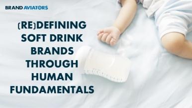(Re)defining Soft Drink Brands Through Human Fundamentals