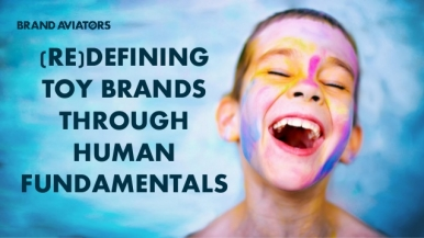 (Re)defining Toy Brands Through Human Fundamentals