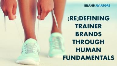 (Re)defining Trainer Brands Through Human Fundamentals